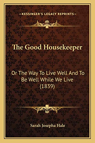 9781165082162: The Good Housekeeper: Or The Way To Live Well And To Be Well While We Live (1839)