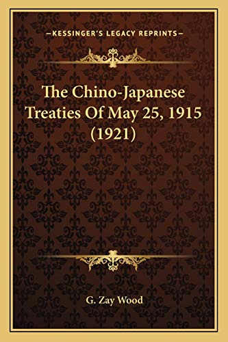 9781165082933: The Chino-Japanese Treaties of May 25, 1915 (1921)