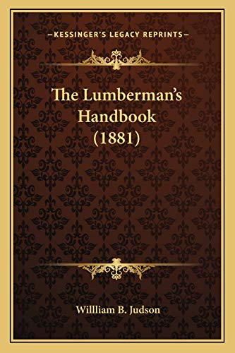 9781165084616: The Lumberman's Handbook (1881)