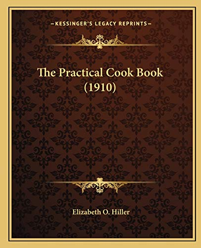 9781165084715: The Practical Cook Book (1910)
