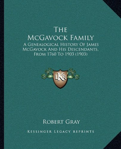 The McGavock Family: A Genealogical History Of James McGavock And His Descendants, From 1760 To ...