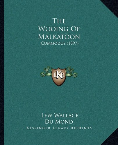 9781165087167: The Wooing Of Malkatoon: Commodus (1897)