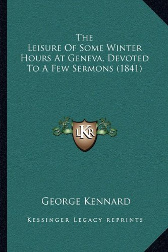 9781165087358: The Leisure Of Some Winter Hours At Geneva, Devoted To A Few Sermons (1841)