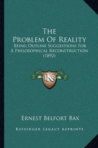 9781165088010: The Problem Of Reality: Being Outline Suggestions For A Philosophical Reconstruction (1892)