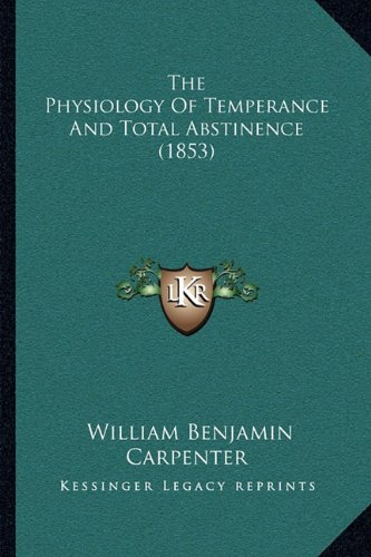 9781165089406: The Physiology Of Temperance And Total Abstinence (1853)
