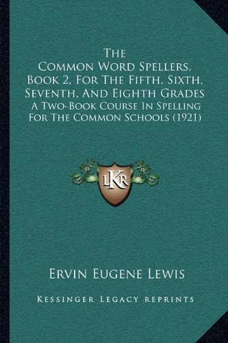 9781165089550: The Common Word Spellers, Book 2, For The Fifth, Sixth, Seventh, And Eighth Grades: A Two-Book Course In Spelling For The Common Schools (1921)