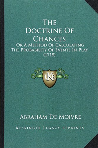 9781165089604: The Doctrine Of Chances: Or A Method Of Calculating The Probability Of Events In Play (1718)