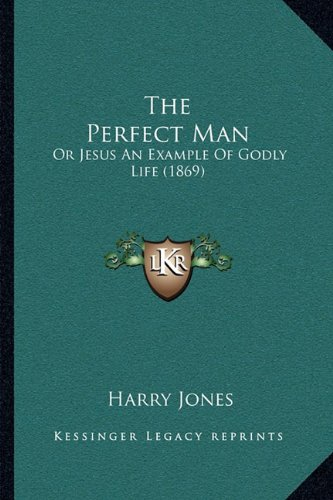 9781165090822: The Perfect Man: Or Jesus An Example Of Godly Life (1869)