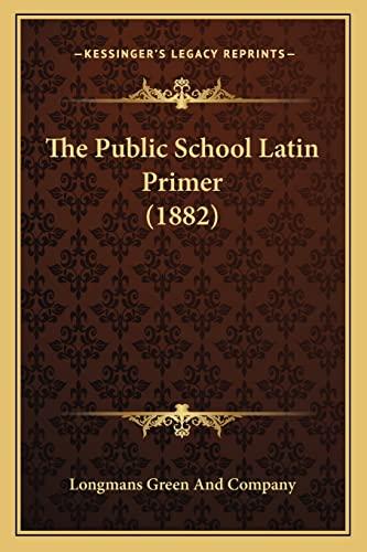 9781165091980: The Public School Latin Primer (1882)