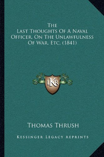 9781165092833: The Last Thoughts Of A Naval Officer, On The Unlawfulness Of War, Etc. (1841)