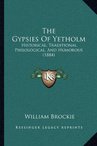 9781165093809: The Gypsies Of Yetholm: Historical, Traditional, Philological, And Humorous (1884)