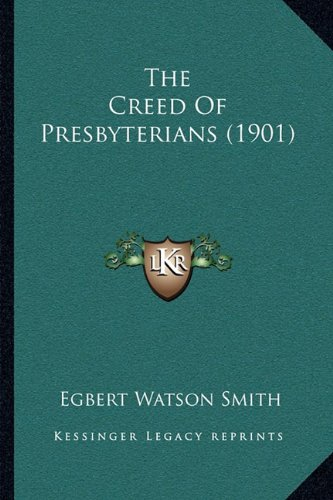 9781165094783: The Creed Of Presbyterians (1901)