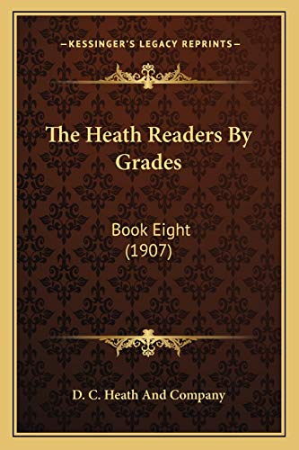The Heath Readers By Grades: Book Eight (1907) (116509973X) by D. C. Heath And Company