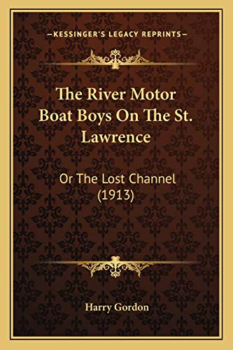 9781165100804: The River Motor Boat Boys On The St. Lawrence: Or The Lost Channel (1913)