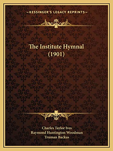 The Institute Hymnal (1901) Ives, Charles Taylor;