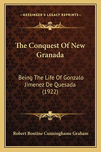 9781165104246: The Conquest Of New Granada: Being The Life Of Gonzalo Jimenez De Quesada (1922)