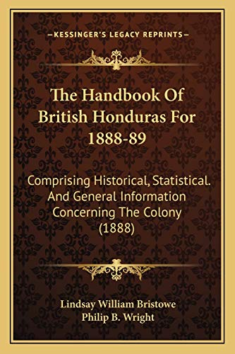 9781165104369: The Handbook Of British Honduras For 1888-89: Comprising Historical, Statistical. And General Information Concerning The Colony (1888)