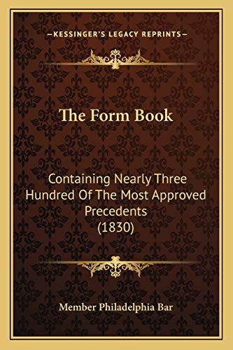 9781165105748: The Form Book: Containing Nearly Three Hundred Of The Most Approved Precedents (1830)