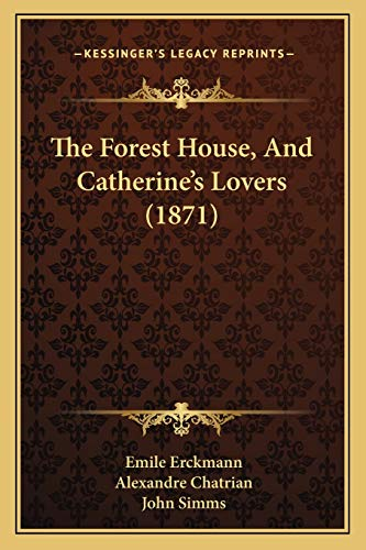 9781165106141: The Forest House, And Catherine's Lovers (1871)