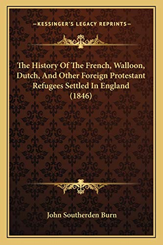 9781165106837: The History Of The French, Walloon, Dutch, And Other Foreign Protestant Refugees Settled In England (1846)