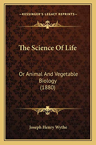 9781165107261: The Science Of Life: Or Animal And Vegetable Biology (1880)