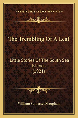 9781165108084: The Trembling Of A Leaf: Little Stories Of The South Sea Islands (1921)