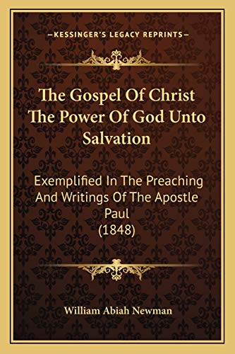 9781165108763: The Gospel Of Christ The Power Of God Unto Salvation: Exemplified In The Preaching And Writings Of The Apostle Paul (1848)