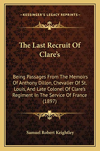 9781165108831: The Last Recruit Of Clare's: Being Passages From The Memoirs Of Anthony Dillon, Chevalier Of St. Louis, And Late Colonel Of Clare's Regiment In The Service Of France (1897)