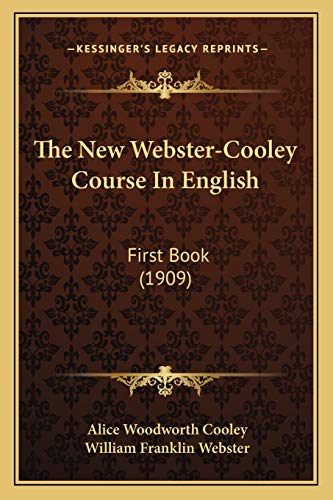 9781165108947: The New Webster-Cooley Course In English: First Book (1909)