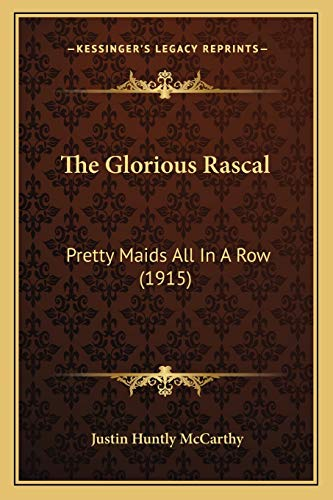 9781165109265: The Glorious Rascal: Pretty Maids All In A Row (1915)