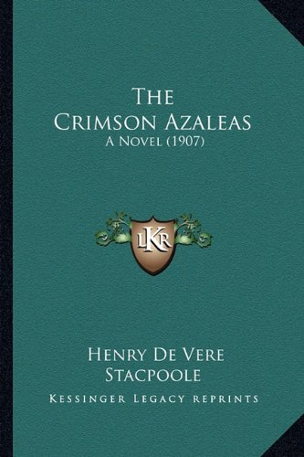 9781165110025: The Crimson Azaleas: A Novel (1907)