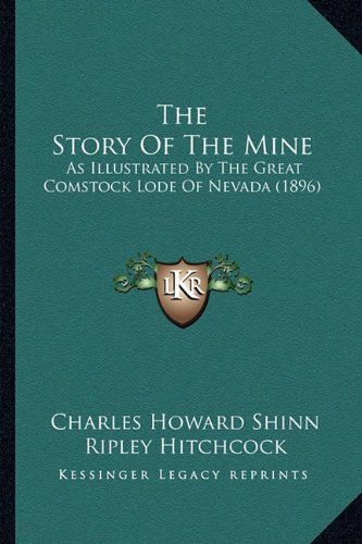 9781165111305: The Story Of The Mine: As Illustrated By The Great Comstock Lode Of Nevada (1896)