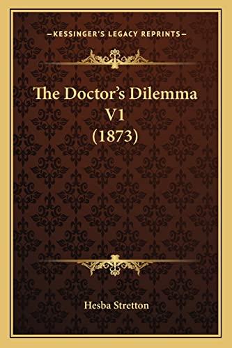 The Doctor's Dilemma V1 (1873) (9781165113972) by Stretton, Hesba