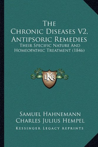 9781165114344: The Chronic Diseases V2, Antipsoric Remedies: Their Specific Nature And Homeopathic Treatment (1846)