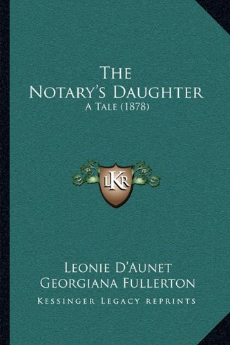 9781165114535: The Notary's Daughter: A Tale (1878)