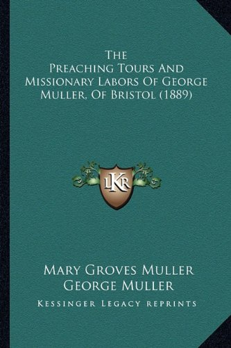 The Preaching Tours And Missionary Labors Of George Muller, Of Bristol (1889): Muller, Mary Groves