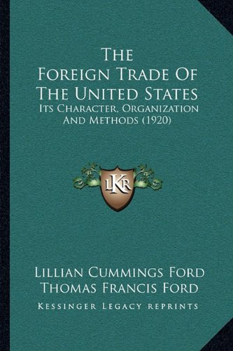9781165116577: The Foreign Trade Of The United States: Its Character, Organization And Methods (1920)