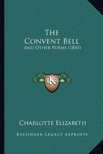 The Convent Bell: And Other Poems (1845) (1165116766) by Charlotte Elizabeth