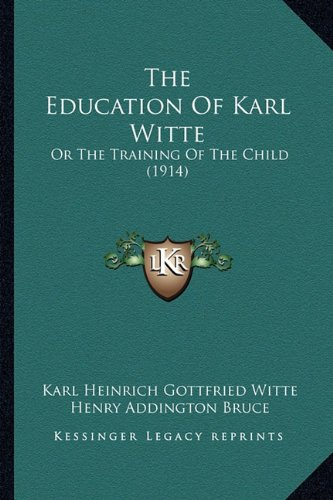 9781165118427: The Education Of Karl Witte: Or The Training Of The Child (1914)