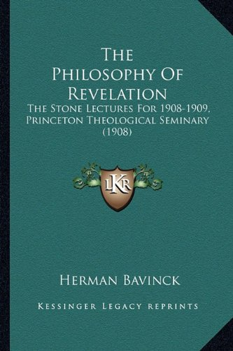 9781165119547: The Philosophy of Revelation: The Stone Lectures for 1908-1909, Princeton Theological Seminary (1908)