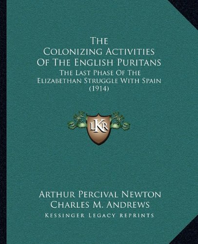 9781165119943: The Colonizing Activities Of The English Puritans: The Last Phase Of The Elizabethan Struggle With Spain (1914)