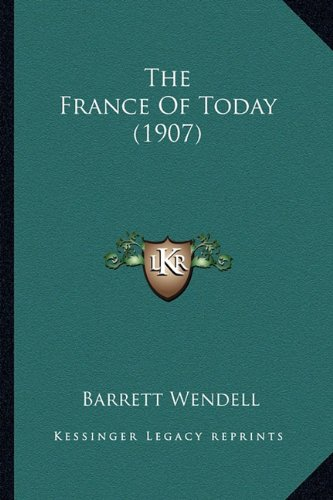 9781165123896: The France Of Today (1907)