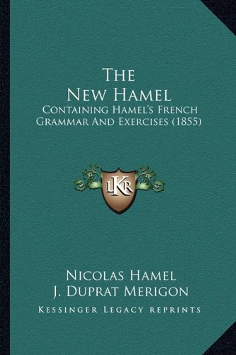 9781165123964: The New Hamel: Containing Hamel's French Grammar And Exercises (1855)