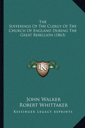 9781165125913: The Sufferings Of The Clergy Of The Church Of England During The Great Rebellion (1863)