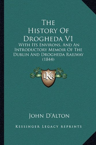 9781165126538: The History Of Drogheda V1: With Its Environs, And An Introductory Memoir Of The Dublin And Drogheda Railway (1844)