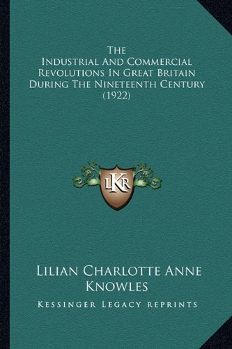 9781165127306: The Industrial And Commercial Revolutions In Great Britain During The Nineteenth Century (1922)