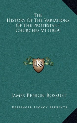 9781165127450: The History Of The Variations Of The Protestant Churches V1 (1829)