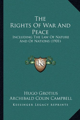 9781165127931: The Rights of War and Peace: Including the Law of Nature and of Nations (1901)