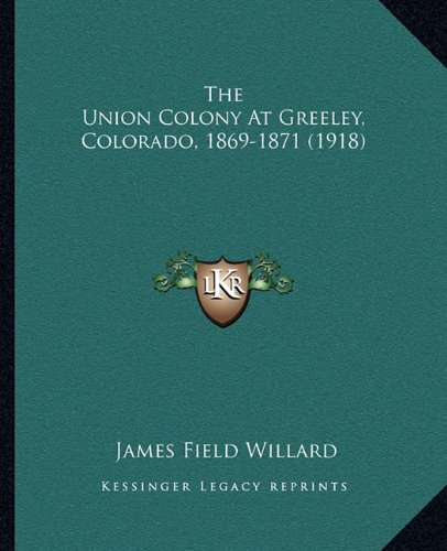 9781165128297: The Union Colony At Greeley, Colorado, 1869-1871 (1918)