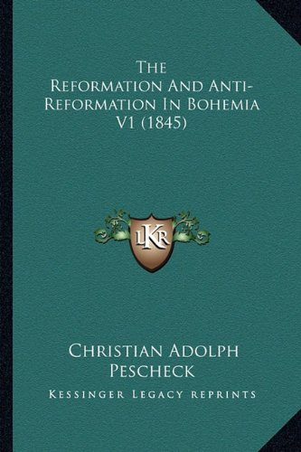 9781165129201: The Reformation And Anti-Reformation In Bohemia V1 (1845)